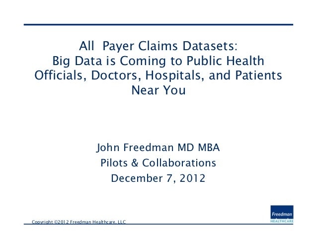 All Payer Claims Datasets:    Big Data is Coming to Public Health Officials, Doctors, Hospitals, and Patients             ...