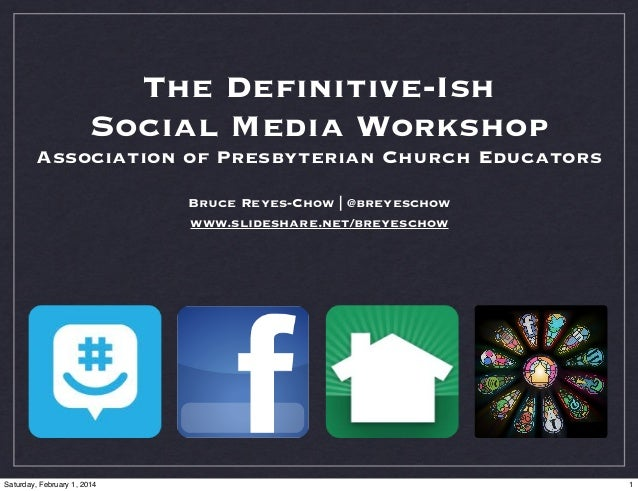 The Definitive-Ish Social Media Workshop Association of Presbyterian Church Educators Bruce Reyes-Chow | @breyeschow www.sl...