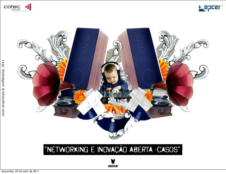 """ixion proprietary & confidential, 2011                                        """"NETWORKING E INOVAÇÃO ABERTA -casos""""     ter..."""