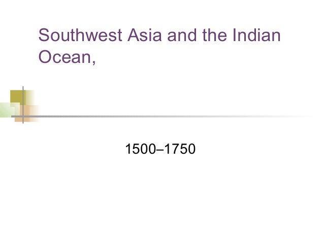 Southwest Asia and the IndianOcean,          1500–1750