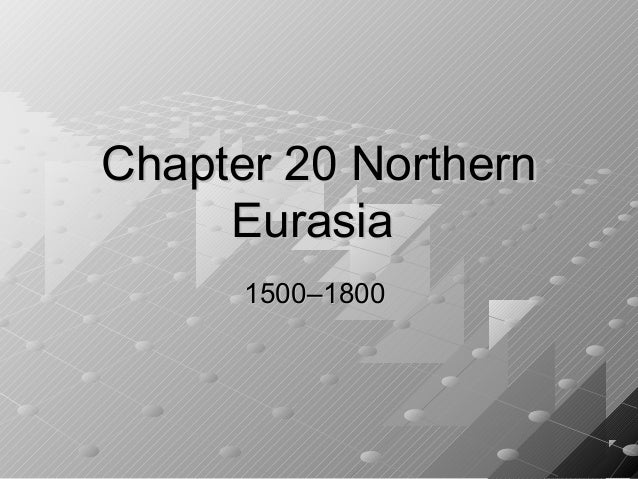Chapter 20 Northern     Eurasia      1500–1800