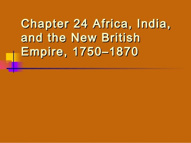 Chapter 24 Africa, India,and the New BritishEmpire, 1750–1870