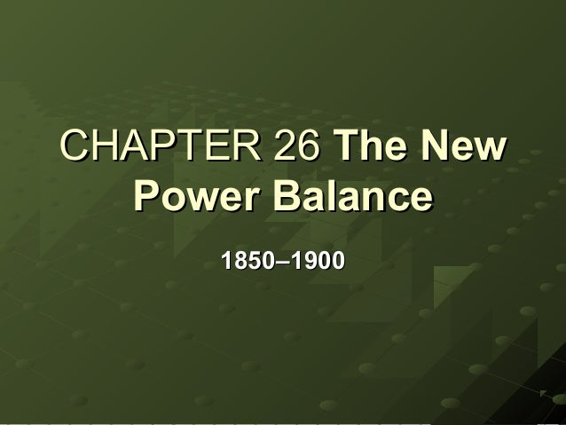 CHAPTER 26 The New  Power Balance      1850–1900