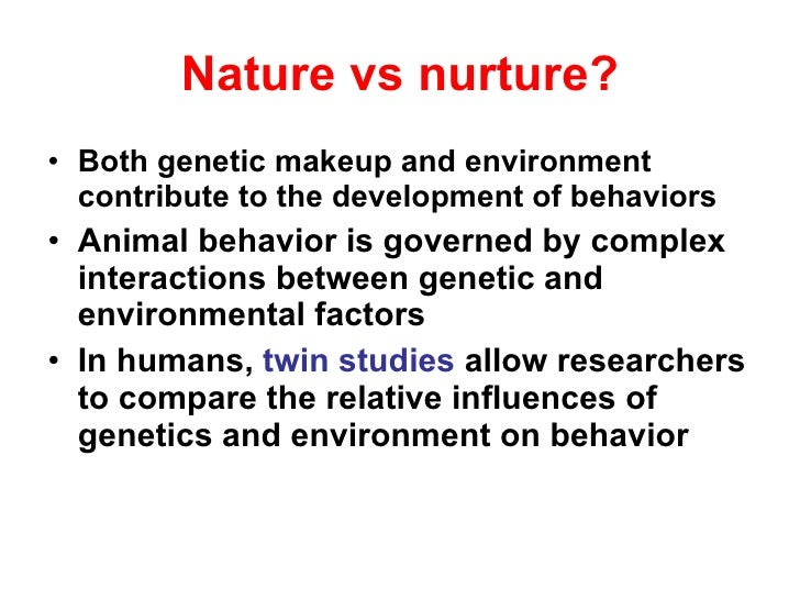 Nature and nurture humans are shaped both by genes and environmental factors