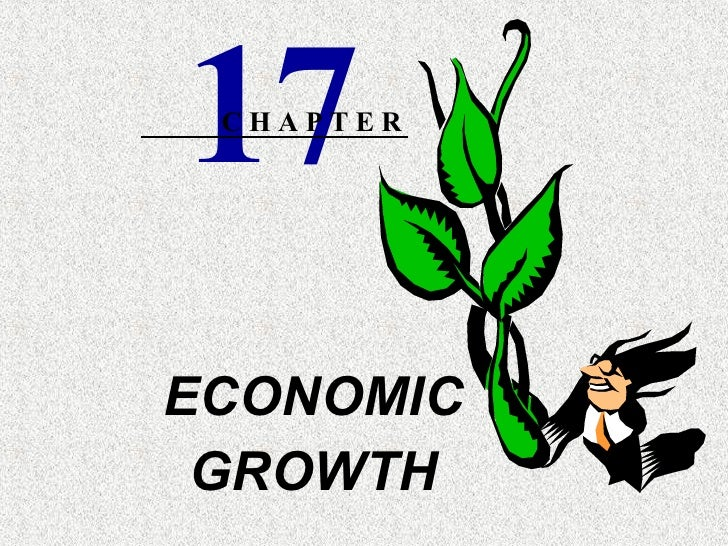 ECONOMIC GROWTH 17 C H A P T E R