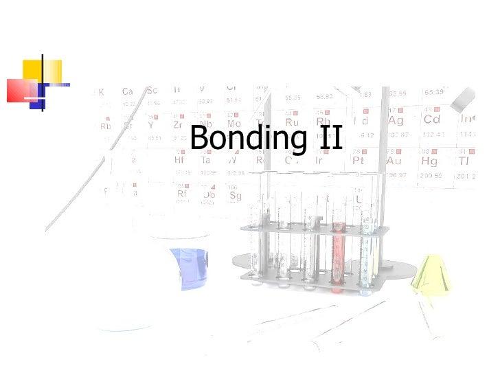 <ul><li>Bonding II </li></ul>