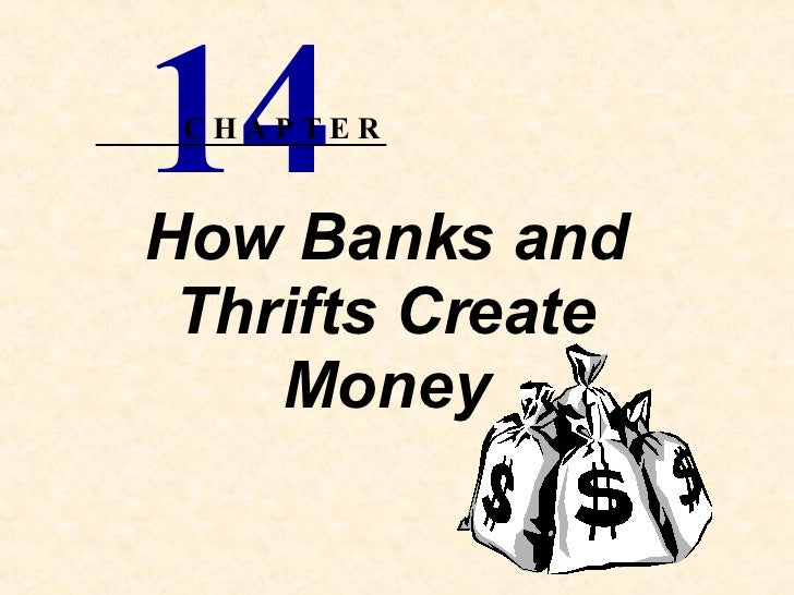 How Banks and Thrifts Create Money 14 C H A P T E R