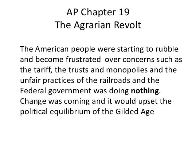AP Chapter 19 The Agrarian Revolt The American people were starting to rubble and become frustrated over concerns such as ...