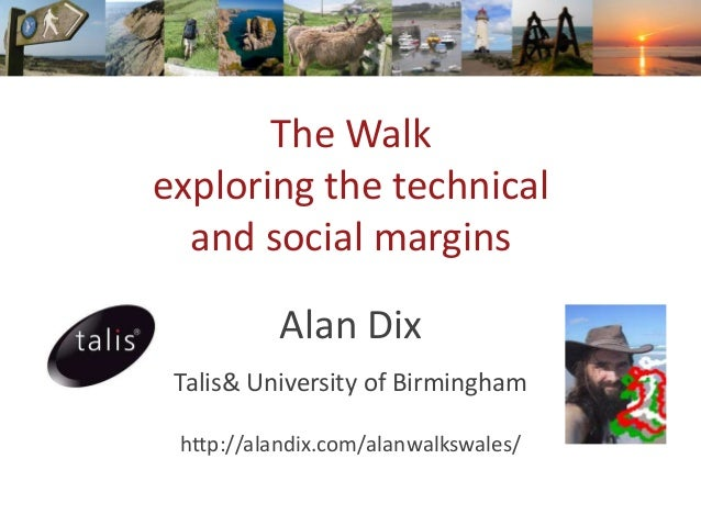 The Walk exploring the technical and social margins Alan Dix Talis& University of Birmingham http://alandix.com/alanwalksw...