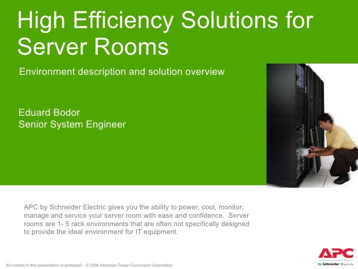 High Efficiency Solutions for Server Rooms Environment description and solution overview Eduard Bodor Senior System Engine...