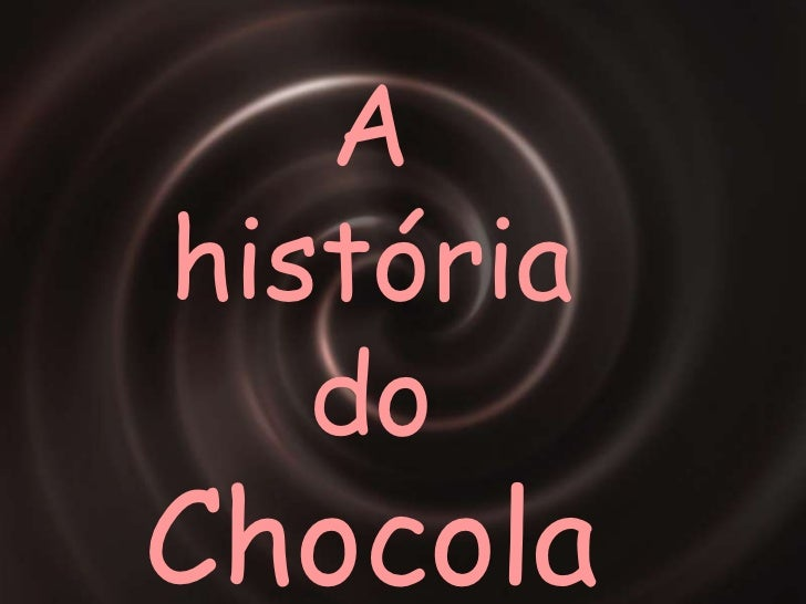 A  história do CHOCOLATE<br />A  história do Chocolate<br />