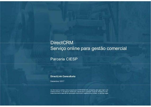 DirectCRM Serviço online para gestão comercial Parceria CIESP DirectLink Consultoria Fevereiro/ 2016 As informações contid...