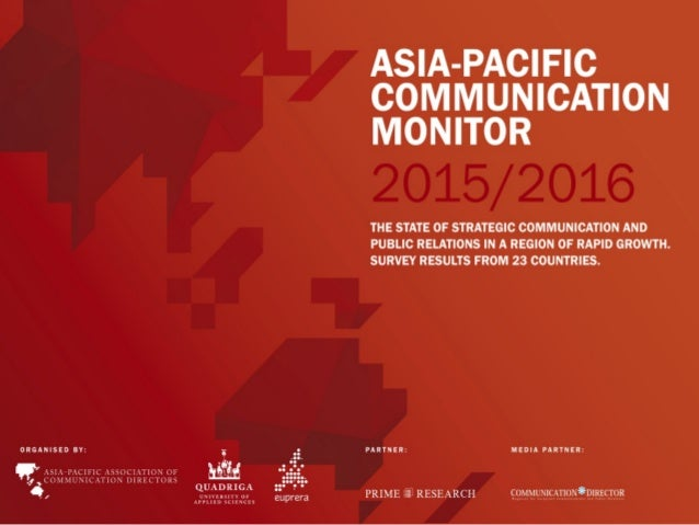 ASIA-PACIFIC	 COMMUNICATION	 MONITOR	2015/16	 THE	STATE	OF	STRATEGIC	COMMUNICATION	AND	PUBLIC	RELATIONS		 IN	A	REGION	OF	R...