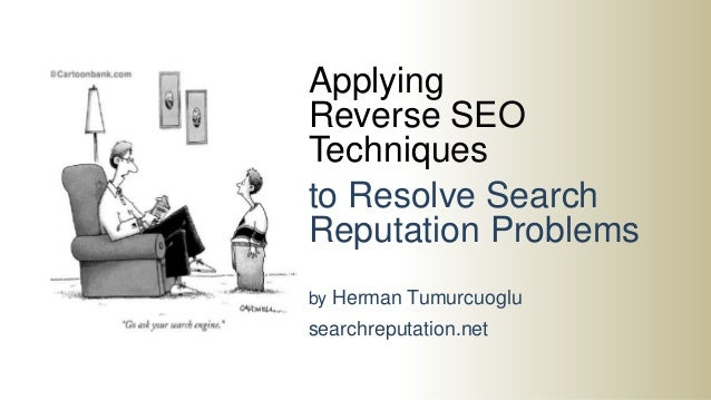 Applying Reverse SEO Techniques to Resolve Search Reputation Problems by Herman Tumurcuoglu searchreputation.net