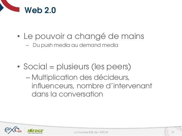 Web 2.0 • Le pouvoir a changé de mains – Du push media au demand media • Social = plusieurs (les peers) – Multiplication d...