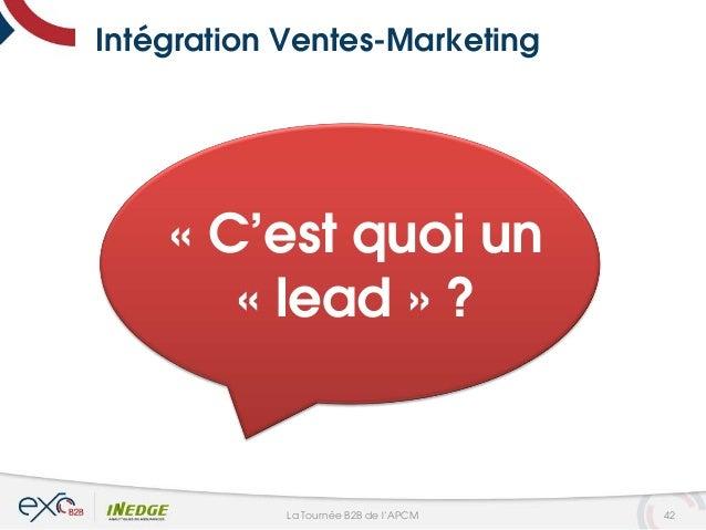Intégration Ventes-Marketing « C'est quoi un « lead » ? 42La Tournée B2B de l'APCM