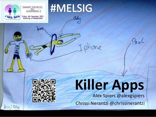 Killer AppsAlex Spiers @alexgspiers Chrissi Nerantzi @chrissinerantzi