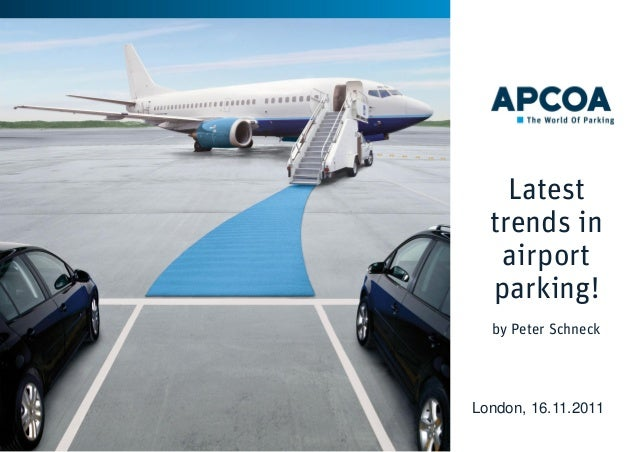 Latest trends in airport parking! by Peter Schneck  London, 16.11.2011 1