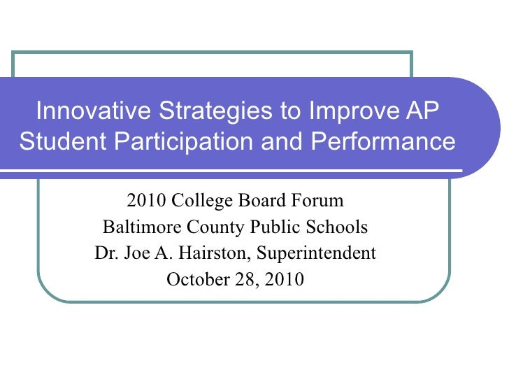 Innovative Strategies to Improve APStudent Participation and Performance          2010 College Board Forum       Baltimore...