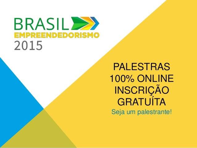 PALESTRAS 100% ONLINE INSCRIÇÃO GRATUÍTA Seja um palestrante!