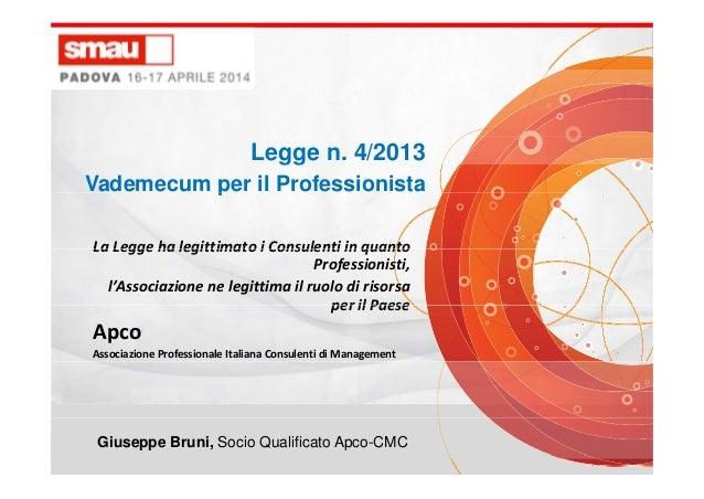 Legge n. 4/2013 Vademecum per il Professionistap La Legge ha legittimato i Consulenti in quantoLaLeggehalegittimatoiC...