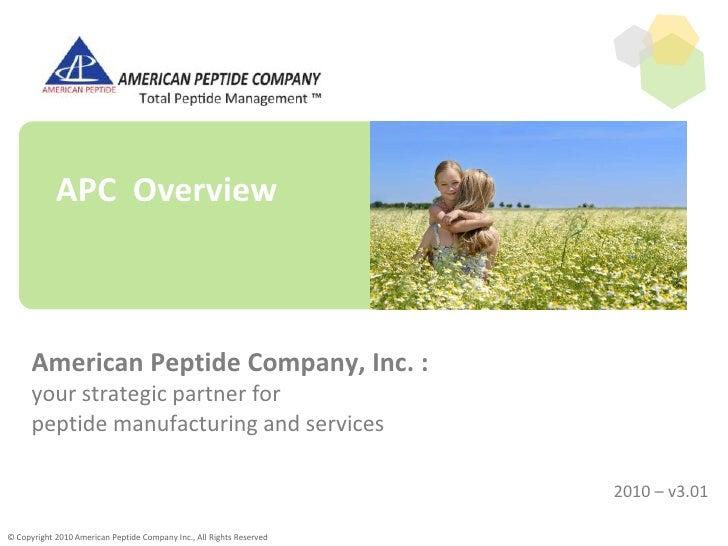 APC Overview<br />American Peptide Company, Inc. :your strategic partner forpeptide manufacturing and services<br />© Copy...
