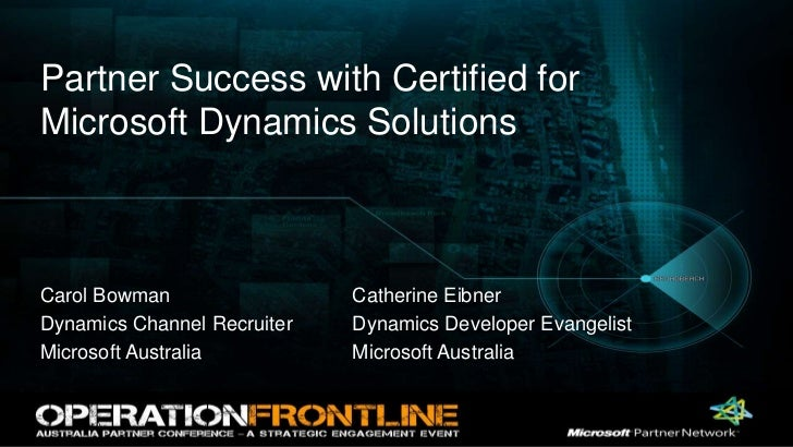 Partner Success with Certified for Microsoft Dynamics Solutions<br />Carol Bowman<br />Dynamics Channel Recruiter<br />Mic...