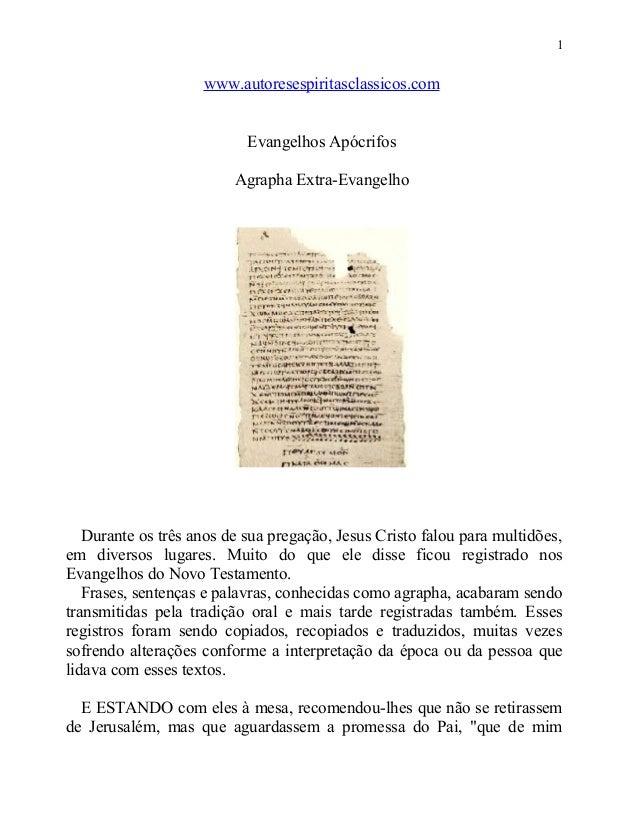 www.autoresespiritasclassicos.com Evangelhos Apócrifos Agrapha Extra-Evangelho Durante os três anos de sua pregação, Jesus...