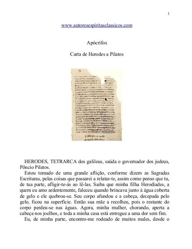 1  www.autoresespiritasclassicos.com Apócrifos Carta de Herodes a Pilatos  HERODES, TETRARCA dos galileus, saúda o governa...