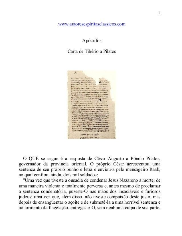 1  www.autoresespiritasclassicos.com Apócrifos Carta de Tibério a Pilatos  O QUE se segue é a resposta de César Augusto a ...