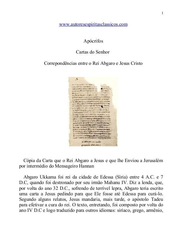 1  www.autoresespiritasclassicos.com Apócrifos Cartas do Senhor Correpondências entre o Rei Abgaro e Jesus Cristo  Cópia d...