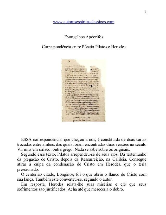1  www.autoresespiritasclassicos.com Evangelhos Apócrifos Correspondência entre Pôncio Pilatos e Herodes  ESSA correspondê...