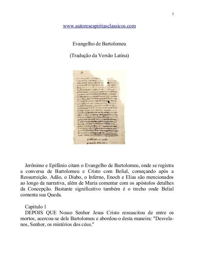 1  www.autoresespiritasclassicos.com Evangelho de Bartolomeu (Tradução da Versão Latina)  Jerônimo e Epifânio citam o Evan...