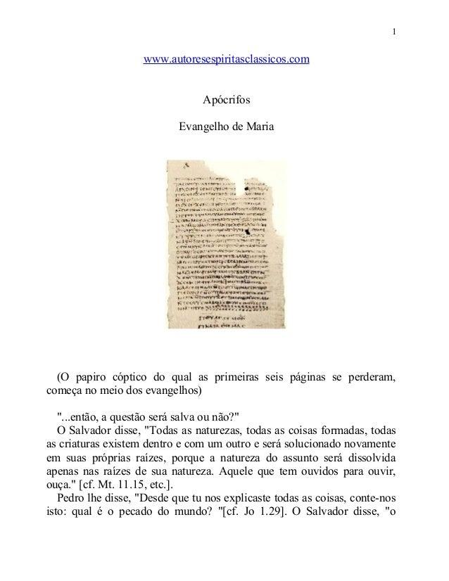 1  www.autoresespiritasclassicos.com Apócrifos Evangelho de Maria  (O papiro cóptico do qual as primeiras seis páginas se ...
