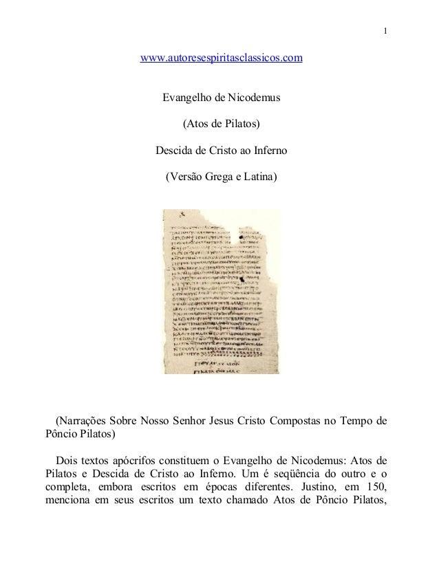 1  www.autoresespiritasclassicos.com Evangelho de Nicodemus (Atos de Pilatos) Descida de Cristo ao Inferno (Versão Grega e...