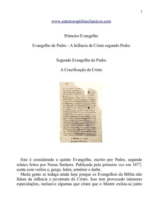 1  www.autoresespiritasclassicos.com Primeiro Evangelho Evangelho de Pedro - A Infância de Cristo segundo Pedro Segundo Ev...