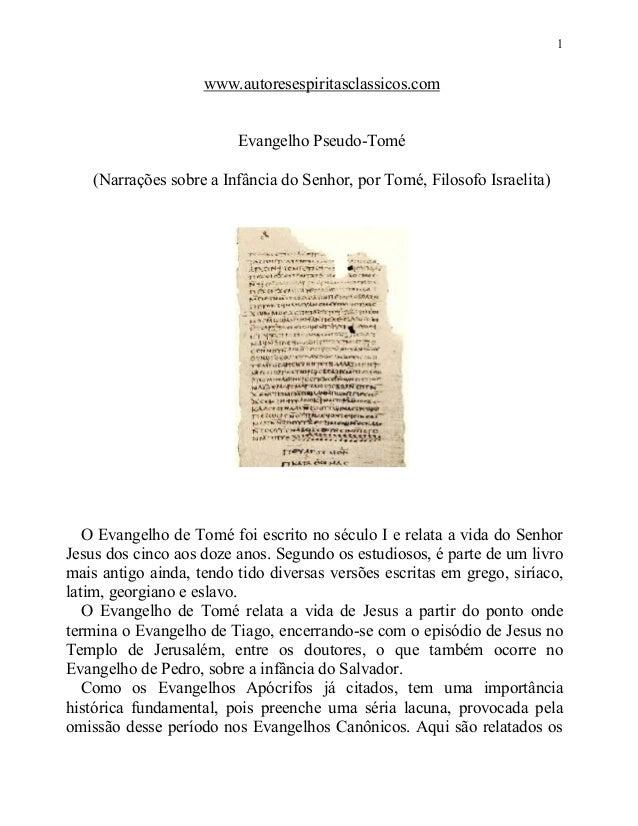 1www.autoresespiritasclassicos.comEvangelho Pseudo-Tomé(Narrações sobre a Infância do Senhor, por Tomé, Filosofo Israelita...