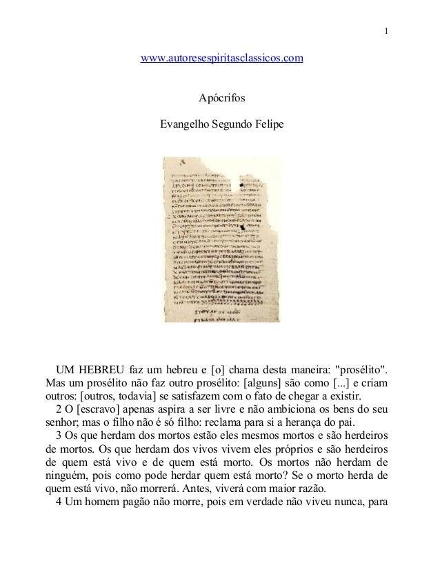 1  www.autoresespiritasclassicos.com Apócrifos Evangelho Segundo Felipe  UM HEBREU faz um hebreu e [o] chama desta maneira...