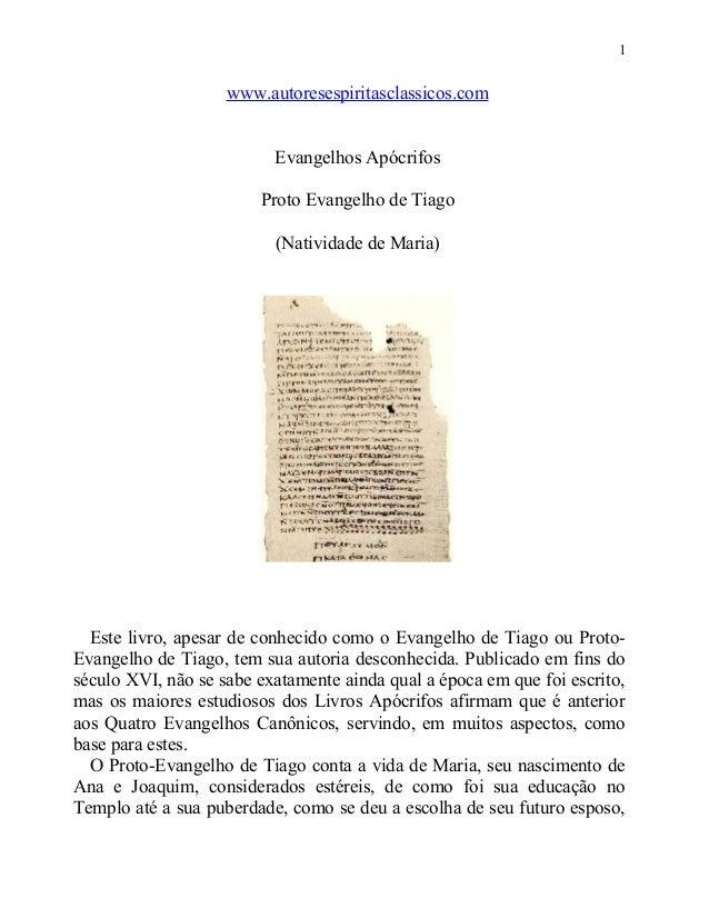 1  www.autoresespiritasclassicos.com Evangelhos Apócrifos Proto Evangelho de Tiago (Natividade de Maria)  Este livro, apes...