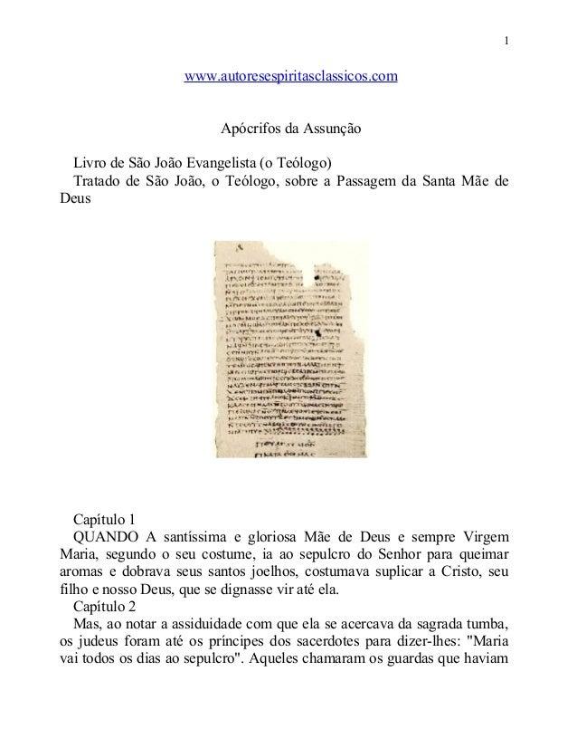 1  www.autoresespiritasclassicos.com Apócrifos da Assunção Livro de São João Evangelista (o Teólogo) Tratado de São João, ...