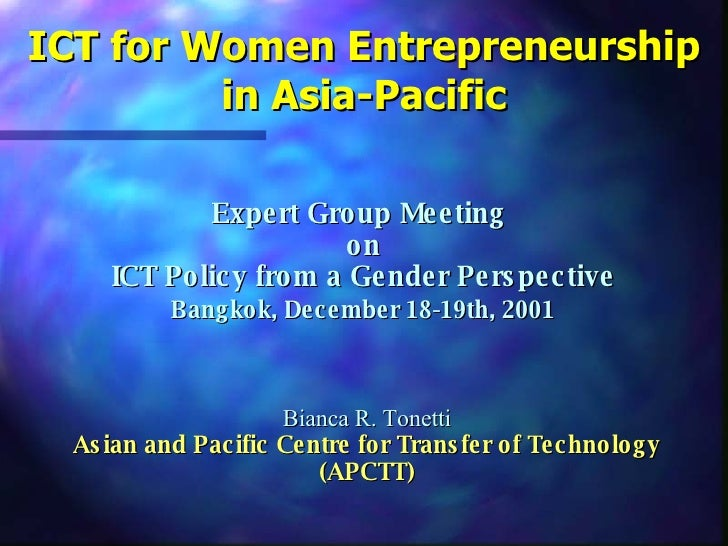 ICT for Women Entrepreneurship in Asia-Pacific Expert Group Meeting  on   ICT Policy from a Gender Perspective   Bangkok, ...