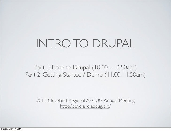 INTRO TO DRUPAL                           Part 1: Intro to Drupal (10:00 - 10:50am)                        Part 2: Getting...