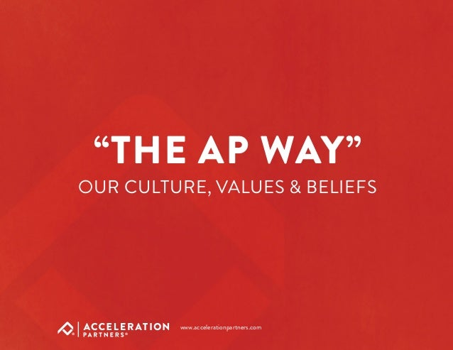 """THE AP WAY"" OUR CULTURE, VALUES & BELIEFS www.accelerationpartners.com"