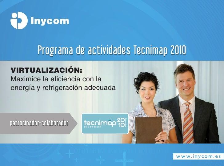 Programa de actividades Tecnimap 2010 Virtualización: Maximice la eficiencia con la energía y refrigeración adecuada    pa...