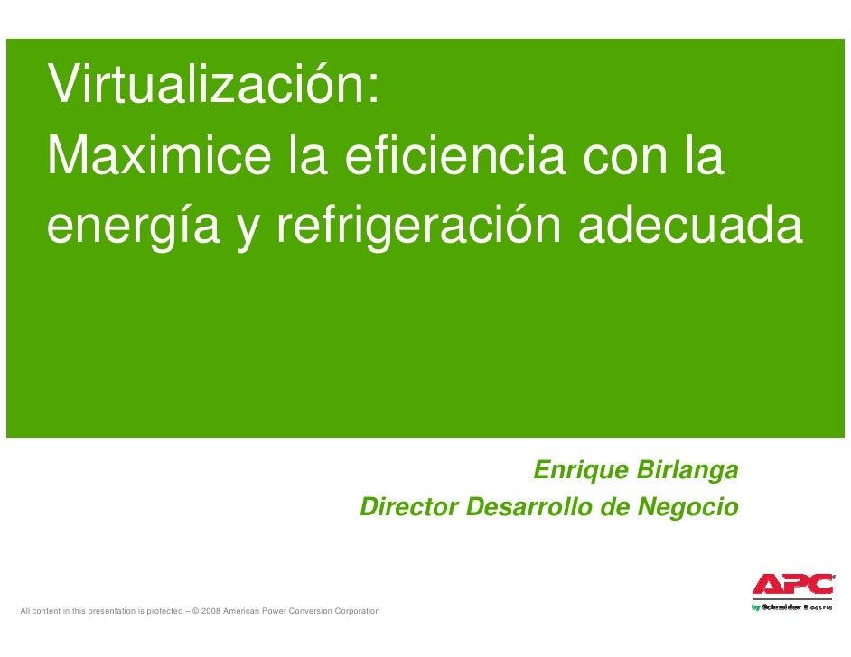 Virtualización:       Maximice la eficiencia con la       energía y refrigeración adecuada                                ...