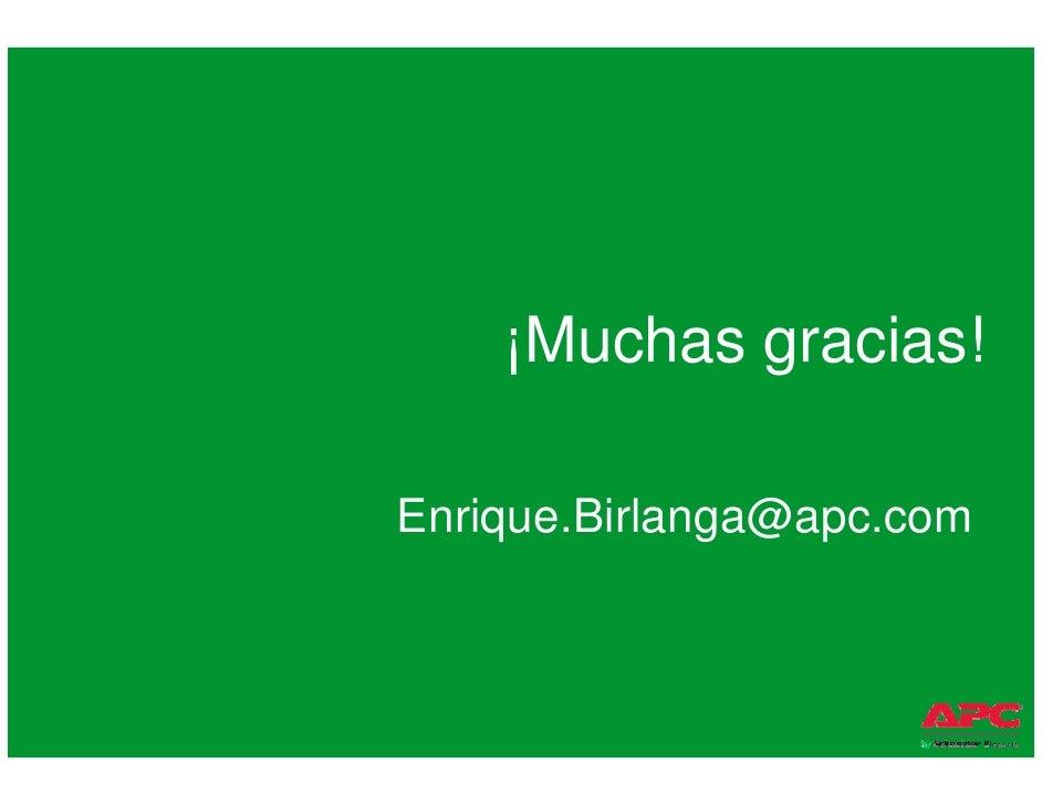 ¡Muchas gracias!                                                                 Enrique.Birlanga@apc.com    APC by Schnei...