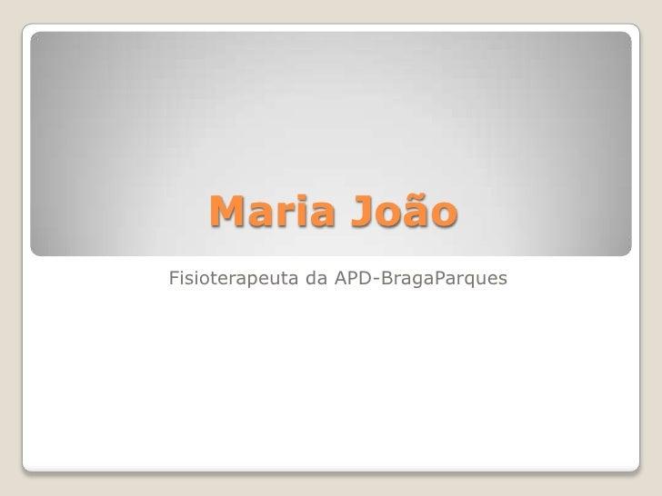 Maria João<br />Fisioterapeuta da APD-BragaParques<br />