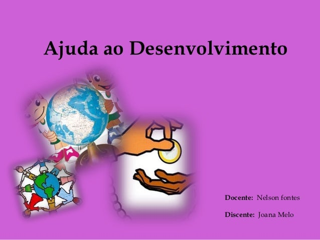 Ajuda ao Desenvolvimento                 Docente: Nelson fontes                 Discente: Joana Melo