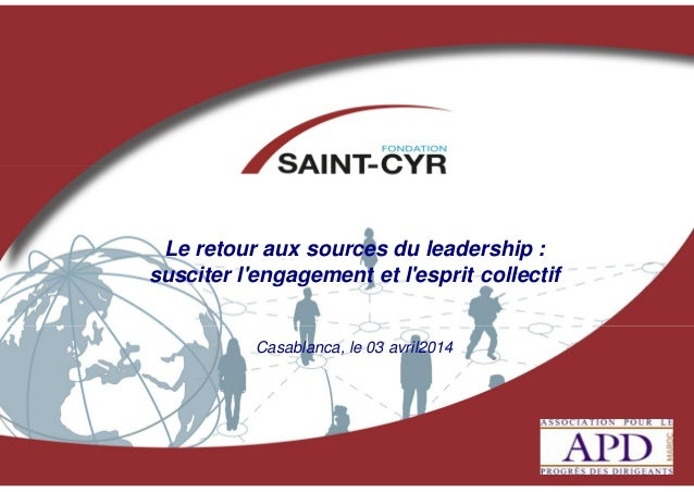 Le retour aux sources du leadership : susciter l'engagement et l'esprit collectif Casablanca, le 03 avril2014