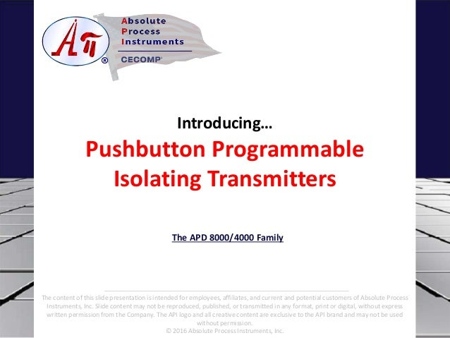 Introducing… Pushbutton Programmable Isolating Transmitters The APD 8000/4000 Family The content of this slide presentatio...